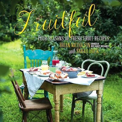 Fruitful: Four Seasons of Fresh Fruit Recipes - Nicholson, Brian, and Huck, Sarah