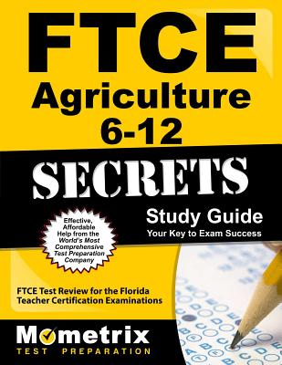 Ftce Agriculture 6-12 Secrets Study Guide: Ftce Test Review for the Florida Teacher Certification Examinations - Ftce Exam Secrets Test Prep (Editor)