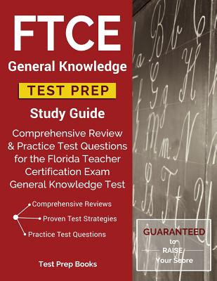 FTCE General Knowledge Test Prep Study Guide: Comprehensive Review & Practice Test Questions for the Florida Teacher Certification Exam General Knowledge Test - Ftce Gkt Test Prep Team