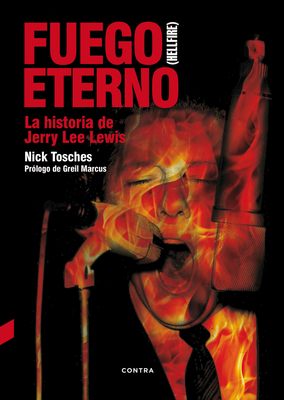 Fuego Eterno: La Historia de Jerry Lee Lewis - Tosches, Nick