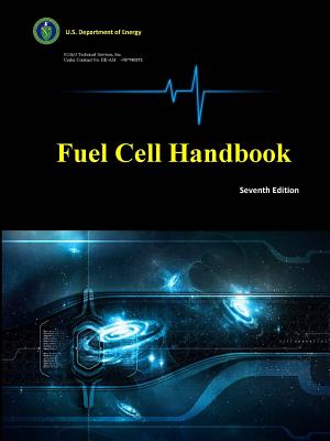 Fuel Cell Handbook (Seventh Edition) - Inc, Eg&g Technical Services, and Department of Energy, U S