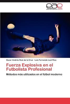 Fuerza Explosiva En El Futbolista Profesional - Ruiz De La Cruz, Oscar Andr, and Leal Rios, Luis Fernando