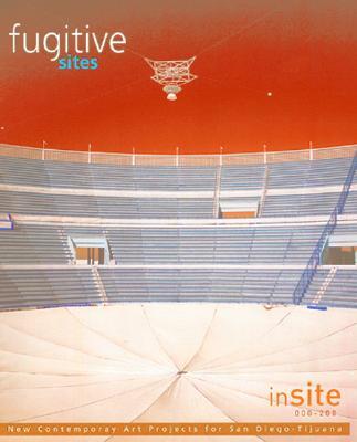 Fugitive Sites: Insite 2000/01 New Contemporary Art Projects for San Diego-Tijuana - Artigas, Gustavo