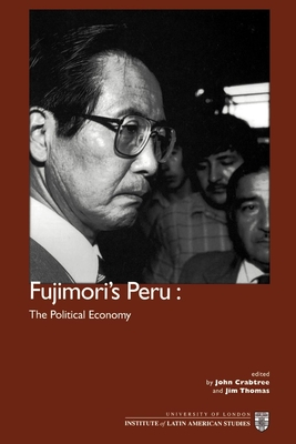 Fujimori's Peru: The Political Economy - Crabtree, John (Editor), and Thomas, Jim (Editor)