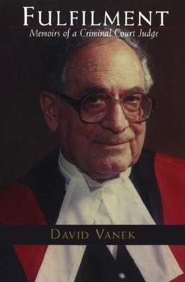 Fulfilment: Memoirs of a Criminal Court Judge - Vanek, David