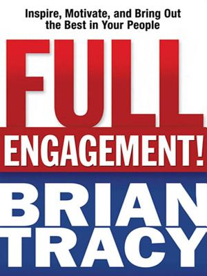 Full Engagement!: Inspire, Motivate, and Bring Out the Best in Your People - Tracy, Brian