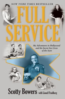 Full Service: My Adventures in Hollywood and the Secret Sex Lives of the Stars - Bowers, Scotty, and Friedberg, Lionel