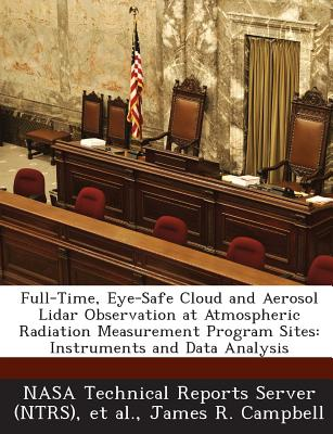 Full-Time, Eye-Safe Cloud and Aerosol Lidar Observation at Atmospheric Radiation Measurement Program Sites: Instruments and Data Analysis - Campbell, James R, and Nasa Technical Reports Server (Ntrs) (Creator), and Et Al (Creator)