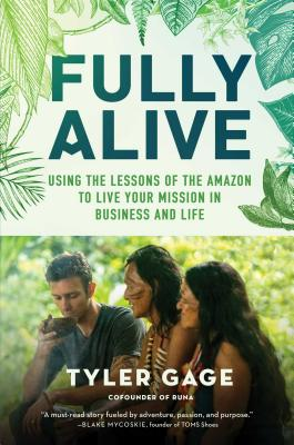 Fully Alive: Using the Lessons of the Amazon to Live Your Mission in Business and Life - Gage, Tyler