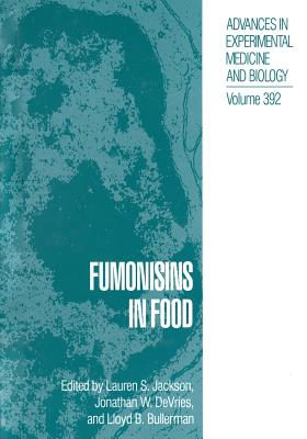 Fumonisins in Food - Jackson, Lauren S (Editor), and DeVries, Jonathan W (Editor), and Bullerman, Lloyd B (Editor)