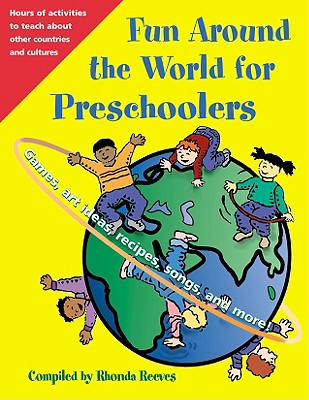 Fun Around the World for Preschoolers: Games, Art Ideas, Recipes, Songs, and More! - Reeves, Rhonda (Compiled by)