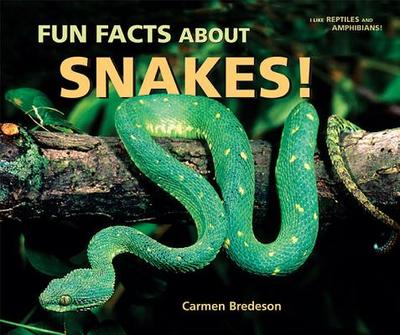 Fun Facts about Snakes! - Bredeson, Carmen
