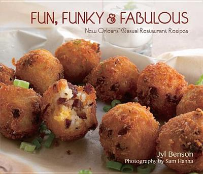 Fun, Funky and Fabulous: New Orleans' Casual Restaurant Recipes - Benson, Jyl, and Hanna, Sam (Photographer), and Williams, Liz (Foreword by)