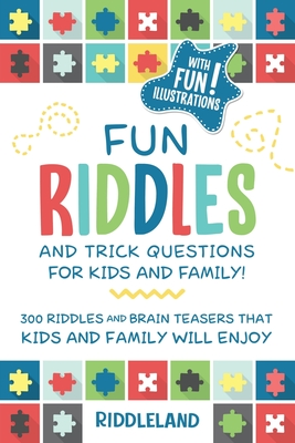 Fun Riddles and Trick Questions For Kids and Family: 300 Riddles and Brain Teasers That Kids and Family Will Enjoy Ages 7-9 8-12 - Riddleland