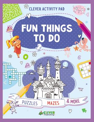 Fun Things to Do: Puzzles, Mazes & More - Clever Publishing, and Utkina, Olga