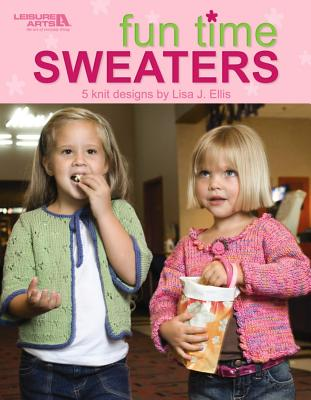Fun Time Sweaters (Leisure Arts #4450) - Ellis, Lisa J