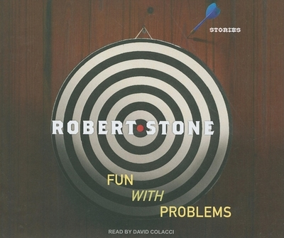 Fun with Problems: Stories - Stone, Robert, and Colacci, David (Read by)