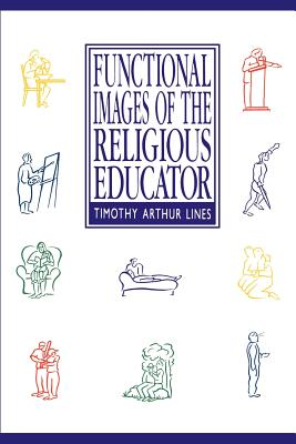 Functional Images of the Religious Educator - Lines, Timothy Arthur