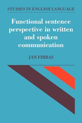 Functional Sentence Perspective in Written and Spoken Communication - Firbas, Jan