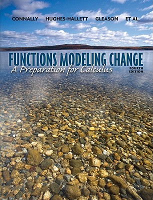 Functions Modeling Change: A Preparation for Calculus - Connally, Eric, and Hughes-Hallett, Deborah, and Gleason, Andrew M