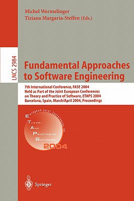 Fundamental Approaches to Software Engineering: 7th International Conference, Fase 2004, Held as Part of the Joint European Conferences on Theory and Practice of Software, Etaps 2004, Barcelona, Spain, March 29 - April 2, 2004, Proceedings - Wermelinger, Michel (Editor), and Margaria-Steffen, Tiziana (Editor)