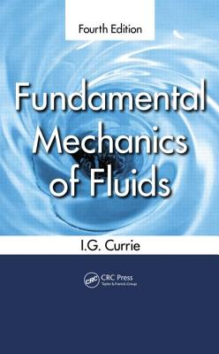 Fundamental Mechanics of Fluids - Currie, I G
