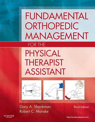 Fundamental Orthopedic Management for the Physical Therapist Assistant - Shankman, Gary A, and Manske, Robert C, PT, DPT, Scs, Med, Atc, CSCS