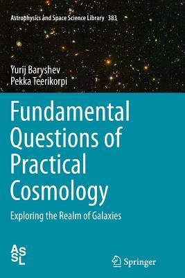 Fundamental Questions of Practical Cosmology: Exploring the Realm of Galaxies - Baryshev, Yurij, and Teerikorpi, Pekka