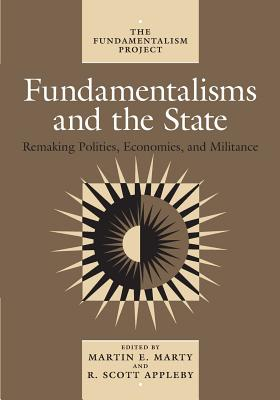 Fundamentalisms and the State: Remaking Polities, Economies, and Militance - Marty, Martin E (Editor)