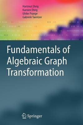 Fundamentals of Algebraic Graph Transformation - Ehrig, Hartmut, and Ehrig, Karsten, and Prange, Ulrike