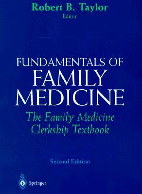 Fundamentals of Family Medicine: The Family Medicine Clerkship Book - Taylor, Robert B, M.D., and Philips, D Melessa, M.D., and David, Alan K, M.D.
