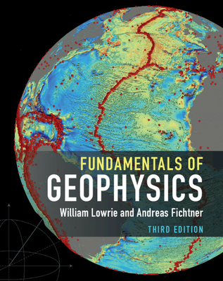 Fundamentals of Geophysics - Lowrie, William, and Fichtner, Andreas