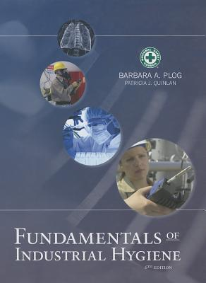 Fundamentals of Industrial Hygiene - Plog, Barbara A (Editor), and Quinlan, Patricia J (Editor)