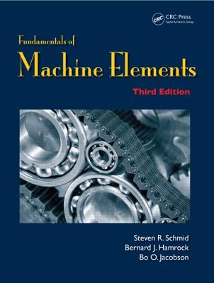 Fundamentals of Machine Elements - Schmid, Steven R, and Hamrock, Bernard J, and Jacobson, Bo O