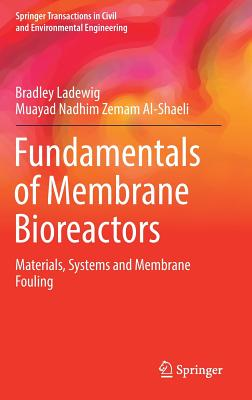 Fundamentals of Membrane Bioreactors: Materials, Systems and Membrane Fouling - Ladewig, Bradley