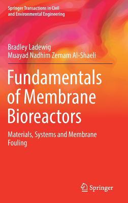 Fundamentals of Membrane Bioreactors: Materials, Systems and Membrane Fouling - Ladewig, Bradley, and Al-Shaeli, Muayad Nadhim Zemam