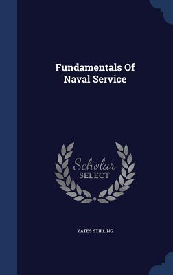 Fundamentals of Naval Service - Stirling, Yates, Jr.
