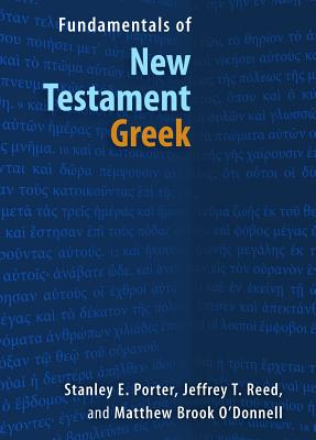 Fundamentals of New Testament Greek - Porter, Stanley E, and Reed, Jeffrey T, M.D., and O'Donnell, Matthew Brook