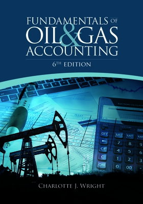 Fundamentals of Oil and Gas Accounting - Wright, Charlotte J