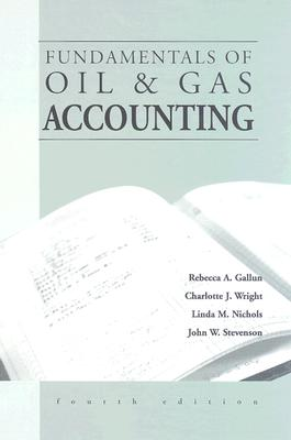Fundamentals of Oil & Gas Accounting - Gallun, Rebecca A, and Nichols, Linda M, and Wright, Charlotte