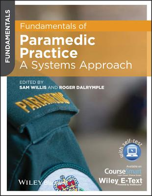 Fundamentals of Paramedic Practice - a Systems Approach, Includes Wiley E-text - Willis, Sam, and Dalrymple, Roger