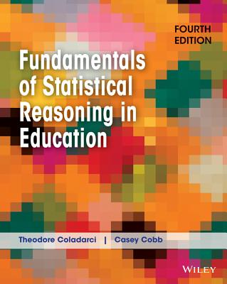 Fundamentals of Statistical Reasoning in Education - Coladarci, Theodore, and Cobb, Casey D, Dr.