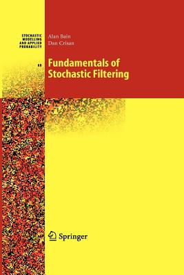 Fundamentals of Stochastic Filtering - Bain, Alan, and Crisan, Dan