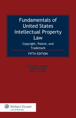 Fundamentals of United States Intellectual Property Law: Copyright, Patent, and Trademark - Halpern, Sheldon W, and Port, Kenneth L