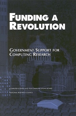 Funding a Revolution: Government Support for Computing Research - National Research Council, and Computer Science and Telecommunications Board, and Committee on Innovations in Computing and...