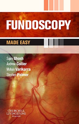 Fundoscopy Made Easy - Ghosh, Sujoy, and Collier, Andrew, and Varikkara, Mohan