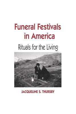 Funeral Festivals in America: Rituals for the Living - Thursby, Jacqueline S