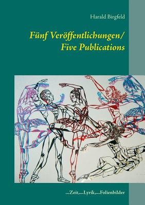 Funf Veroffentlichungen/ Five Publications - Birgfeld, Harald