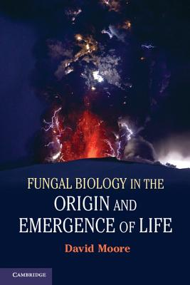 Fungal Biology in the Origin and Emergence of Life - Moore, David