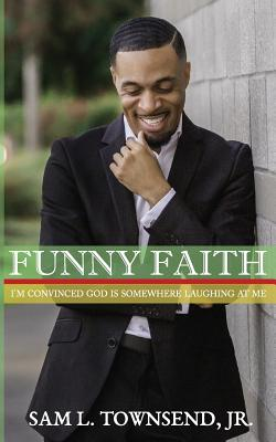 Funny Faith: I'm Convinced God Is Somewhere Laughing at Me - Townsend, Sam L